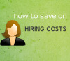 how to save on hiring costs